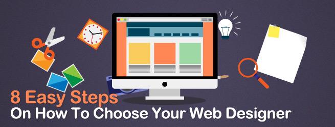 8 Easy Steps On How To Choose Your Web Designer